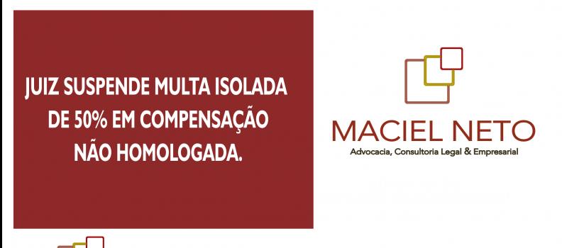 JUIZ SUSPENDE MULTA ISOLADA DE 50% EM COMPENSAÇÃO NÃO HOMOLOGADA